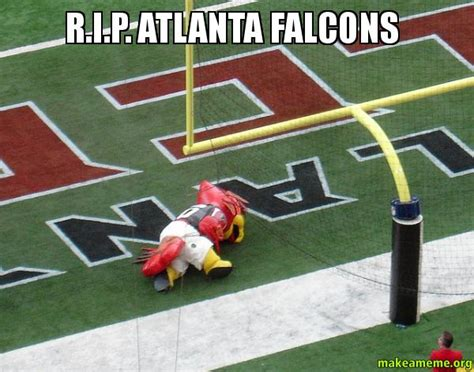 Atlanta Falcons Memes - r i p atlanta falcons make a meme