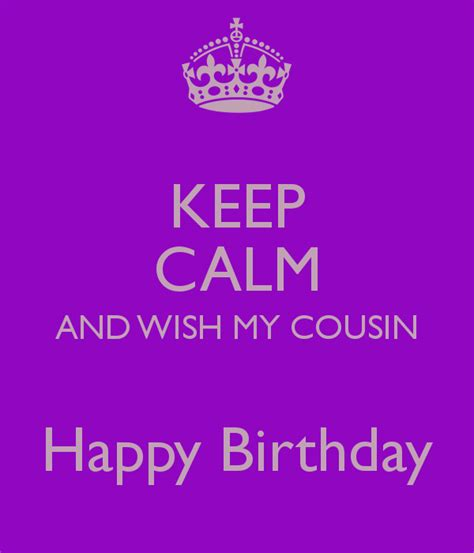 Happy Birthday Wishes To My Cousin Keep Calm And Wish My Cousin Happy Birthday Poster A