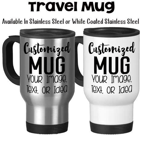 design your own mug wrap around travel mug design and customize your own mug personalize