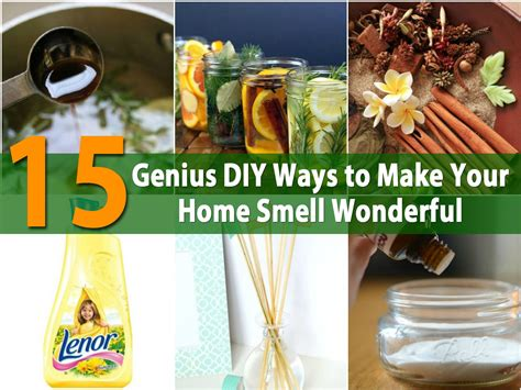 7 Ways To Make Your Home Smell by 15 Genius Diy Ways To Make Your Home Smell Wonderful Diy