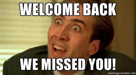 Meme Welcome - welcome back i missed you meme clipartsgram com