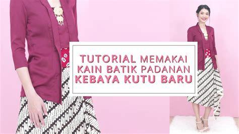 tutorial memakai kain batik tutorial memakai kain batik padanan kebaya kutu baru youtube