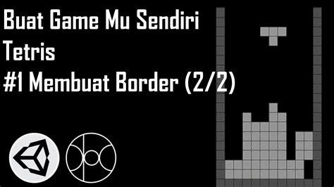 membuat game tetris buat game mu sendiri tetris 1 membuat border 2 2