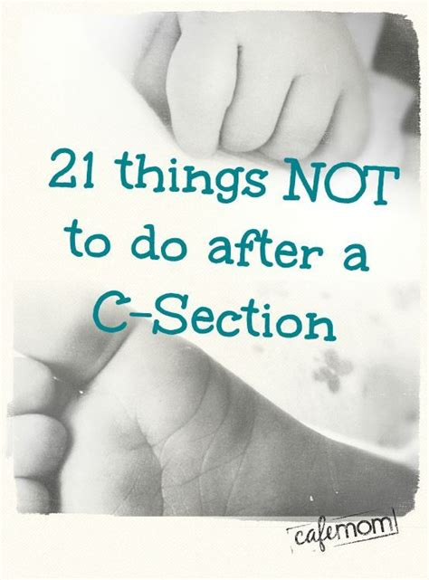 pregnancy after a c section 21 things not to do after a c section real talk