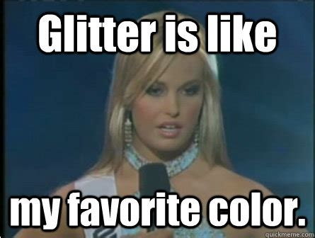 Glitter Meme - glitter is like my favorite color quot beauty paegent meme