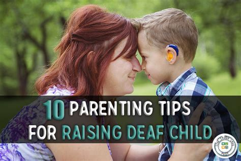 raising and educating a deaf child a comprehensive guide to the choices controversies and decisions faced by parents and educators books 10 parenting tips for raising deaf child