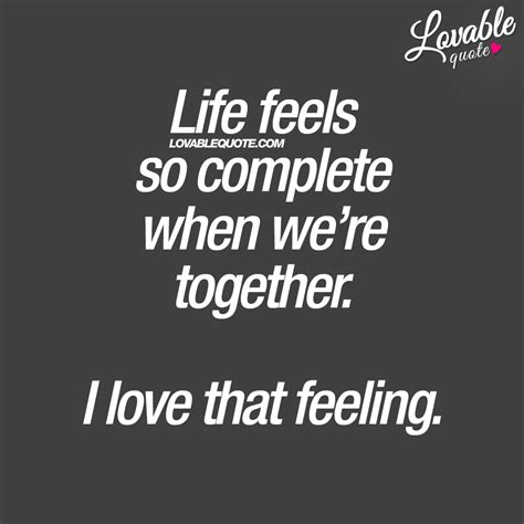 cute life quotes life feels  complete     love  feeling