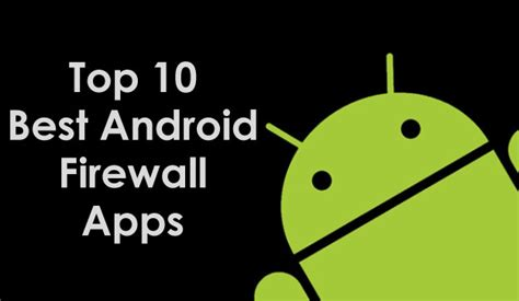 best firewall android security is vital top 10 best android firewall apps