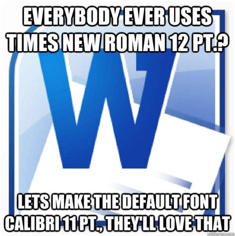 What Font Do They Use In Memes - everybody ever uses times new roman 12 pt lets make the