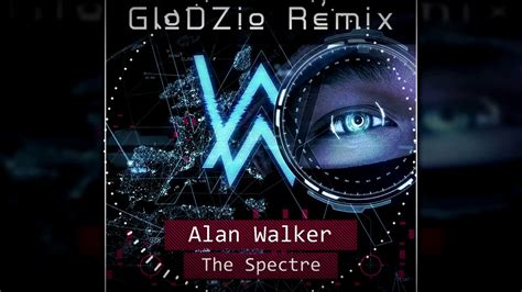 alan walker spectre remix alan walker the spectre glodzio remix free download