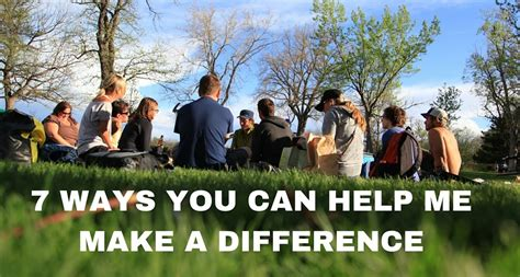 7 Ways To Make A Difference by 7 Ways You Can Help Me Make A Difference