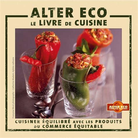 cr馥r mon livre de cuisine alter eco le livre de cuisine cuisiner 233 quilibr 233 avec