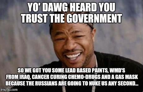 Government Memes - yo dawg heard you meme imgflip