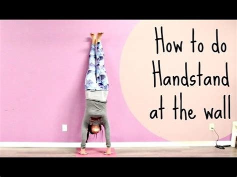 yoga handstand tutorial for beginners how to do a handstand at the wall quick yoga handstand