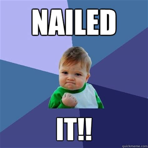 Nailed It Meme - nailed it success kid quickmeme