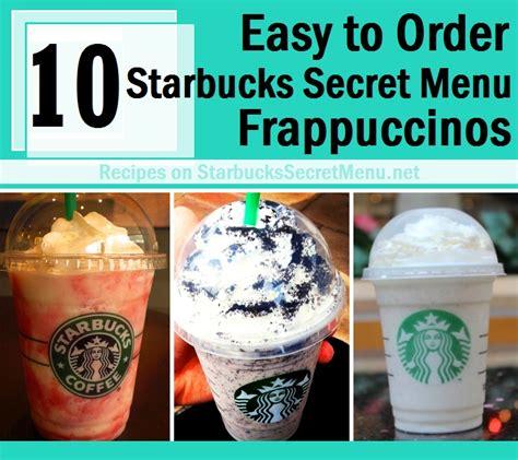 most starbucks order 10 easy to order starbucks secret menu frappuccinos starbucks secret menu