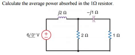 calculate resistor wattage calculate the average power absorbed in the 1 ohm chegg