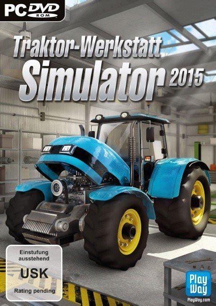 traktor werkstatt simulator 2015 traktor werkstatt simulator 2015 pc heise