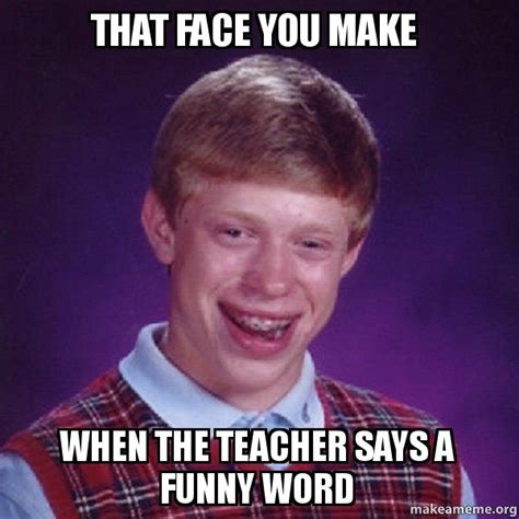 That Face Meme - that face you make when the teacher says a funny word
