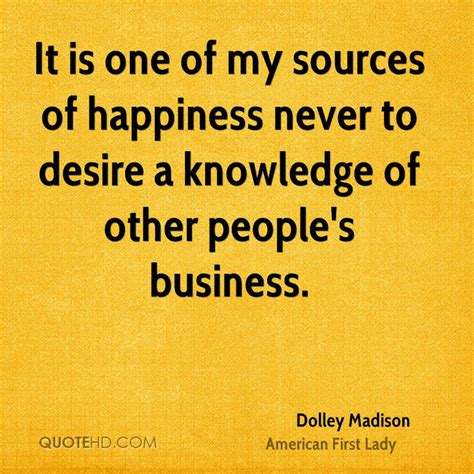 Dolley Madison Happiness Quotes   QuoteHD