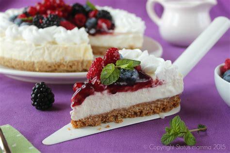 come cucinare la ricotta fresca cheesecake ricotta e yogurt con frutta fresca status mamma