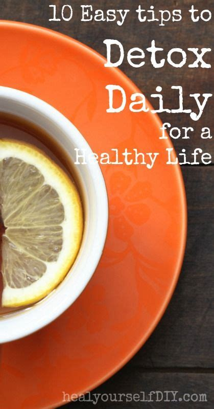 Healthy Detoxing Tips by 10 Easy Tips How To Detox Daily Tea Strainer Health