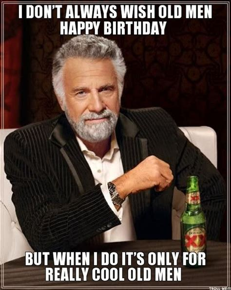 Be A Man Meme - 25 best ideas about old man birthday meme on pinterest