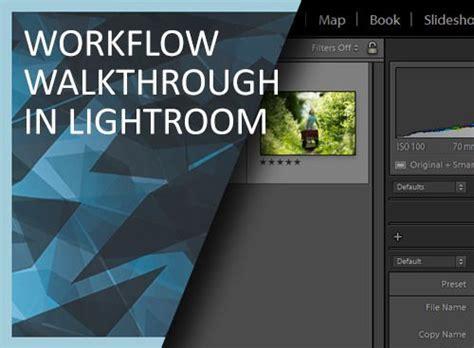 workflow in lightroom lightroom masterclass workflow walkthrough for beginners