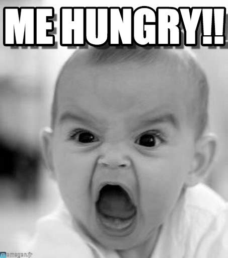Hungry Memes - me hungry angry baby meme on memegen