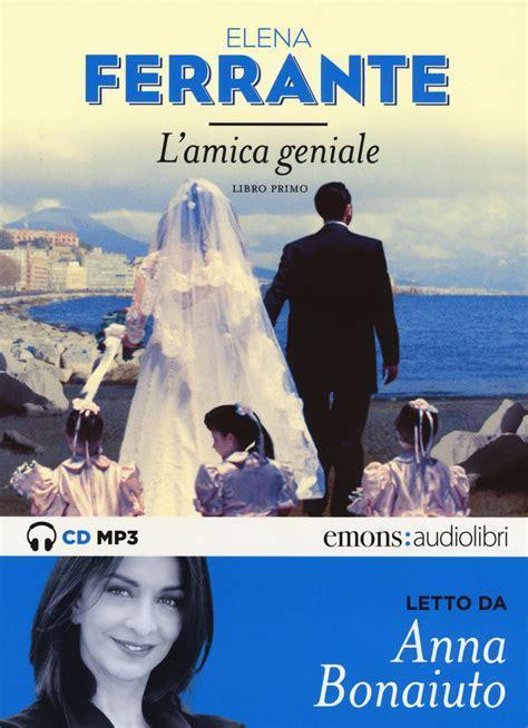 libro lamica geniale libro l amica geniale letto da anna bonaiuto audiolibro