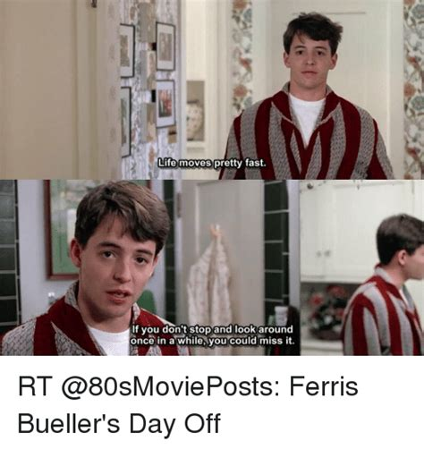 Ferris Bueller Meme - life moves pretty fast if you don t stop and look around