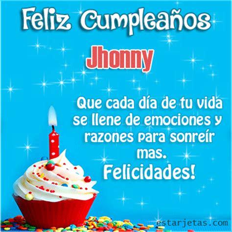 imagenes feliz cumpleaños johnny feliz cumplea 241 os jhonny te amo mi amor im 225 genes gifs de
