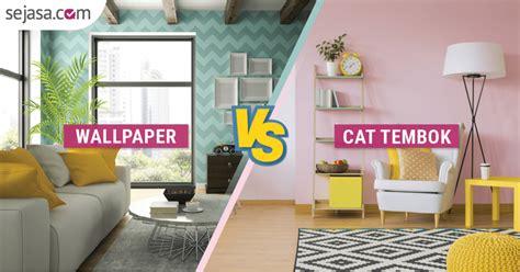 Wallpaper Atau Cat | wallpaper atau cat apa pelapis dinding yang paling baik