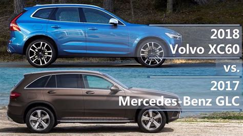 volvo xc60 vs mercedes glc 2018 volvo xc60 vs 2017 mercedes glc technical