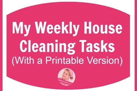 clean my house my weekly house cleaning tasks with a printable version