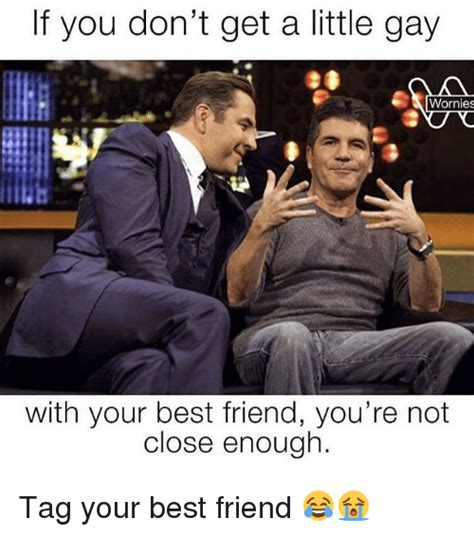 Gay Friend Meme - 25 best memes about friendly friendly memes