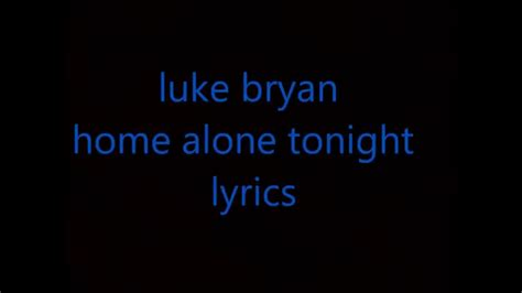luke bryan home alone tonight lyrics