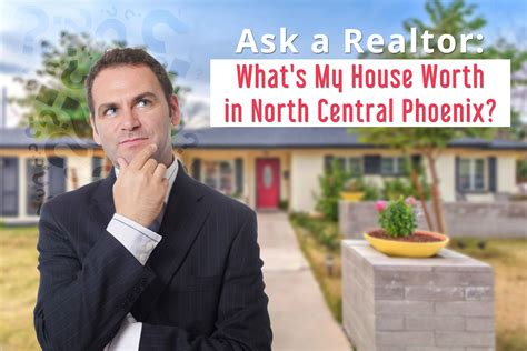 what s my house worth ask a realtor what s my house worth in north central phoenix