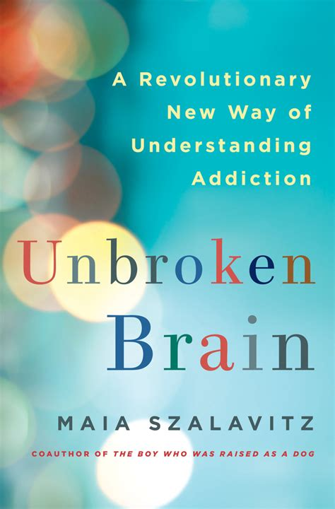 understanding addiction an lds perspective books unbroken brain maia szalavitz macmillan