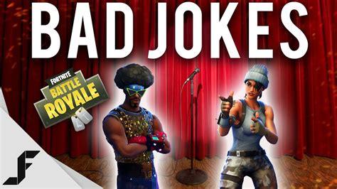 fortnite is bad for bad jokes fortnite battle royale
