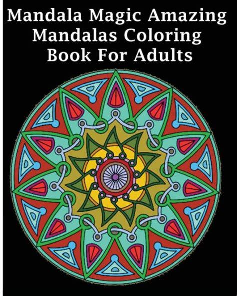 mandala coloring books barnes and noble mandala magic amazing mandalas coloring book for adults by