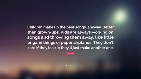 tom waits best songs tom waits quote children make up the best songs anyway