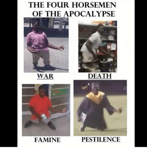 Apocalypse Meme - the four horsemen of the apocalypse death war pestilence