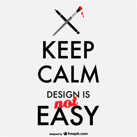 design is not keep calm design is not easy poster vector free download