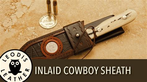 how to make a leather sheath for a knife an inlaid leather cowboy sheath for a bowie