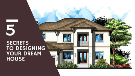 your dream house 5 secrets to designing your dream house