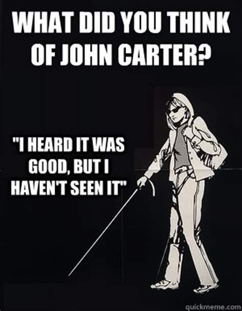 Carter Meme - what did you think of john carter quot i heard it was good but i haven t seen it quot cant see carol