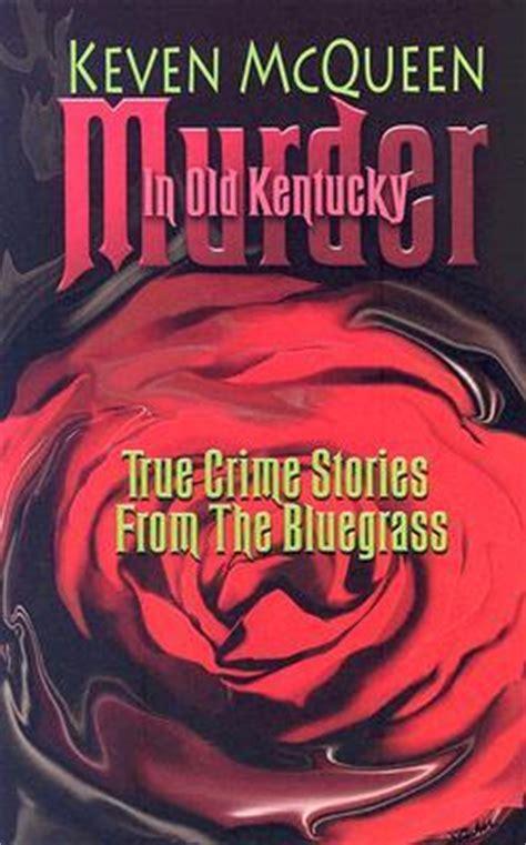 bluegrass a true story of murder in kentucky books murder in kentucky true crime stories from the