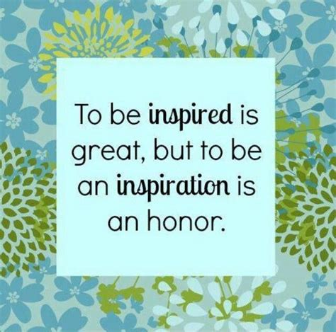 Who Inspire by Inspire Someone Quotes Quotesgram