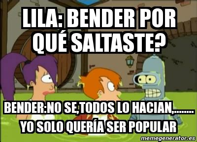 Meme Generator Bender - meme personalizado lila bender por qu 233 saltaste bender
